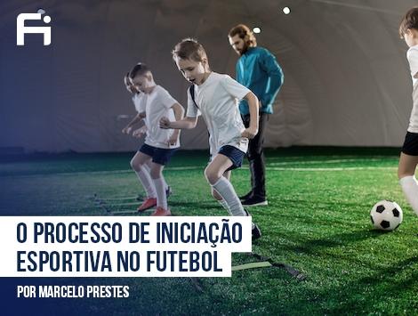 Iniciação e Base – O Processo de Iniciação Esportiva no Futebol